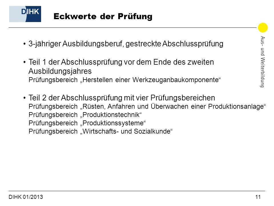DIHK 01/2013 11 3-jähriger Ausbildungsberuf, gestreckte Abschlussprüfung Teil 1 der Abschlussprüfung vor dem Ende des zweiten Ausbildungsjahres Prüfun