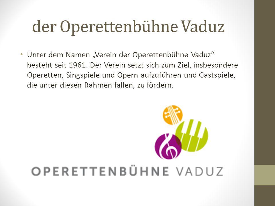 der Operettenbühne Vaduz Die Operette hat in Vaduz Tradtion. Seit 1940 wurden jährlich Singspiele und Operetten durch Mitwirkende des Männergesangvere