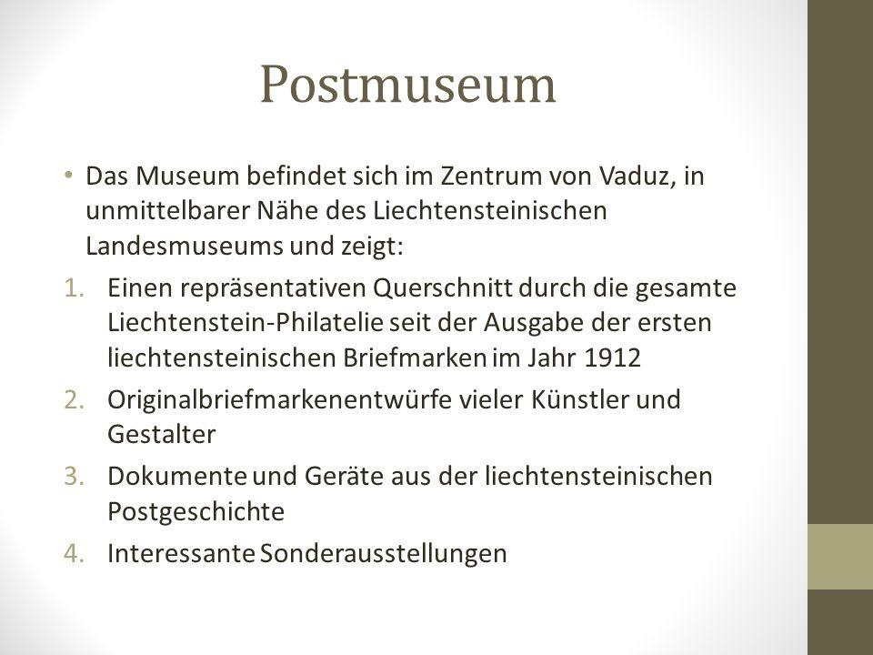 Postmuseum Das Postmuseum besteht seit 1930. Es zeigt in einer permanenten Ausstellung einen repräsentativen Querschnitt durch die Liechtensteinische