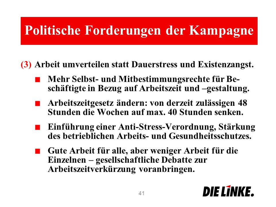 Politische Forderungen der Kampagne (3)Arbeit umverteilen statt Dauerstress und Existenzangst. Mehr Selbst- und Mitbestimmungsrechte für Be- schäftigt
