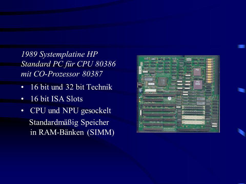 16 bit und 32 bit Technik 16 bit ISA Slots CPU und NPU gesockelt Standardmäßig Speicher in RAM-Bänken (SIMM) 1989 Systemplatine HP Standard PC für CPU 80386 mit CO-Prozessor 80387