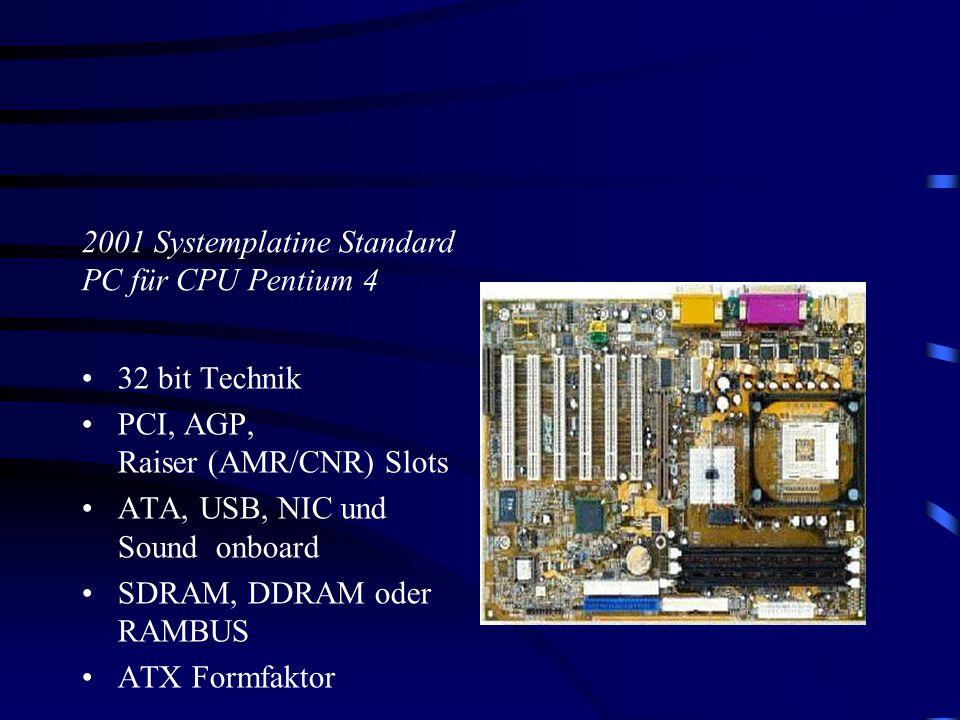 32 bit Technik PCI, AGP, Raiser (AMR/CNR) Slots ATA, USB, NIC und Sound onboard SDRAM, DDRAM oder RAMBUS ATX Formfaktor 2001 Systemplatine Standard PC für CPU Pentium 4