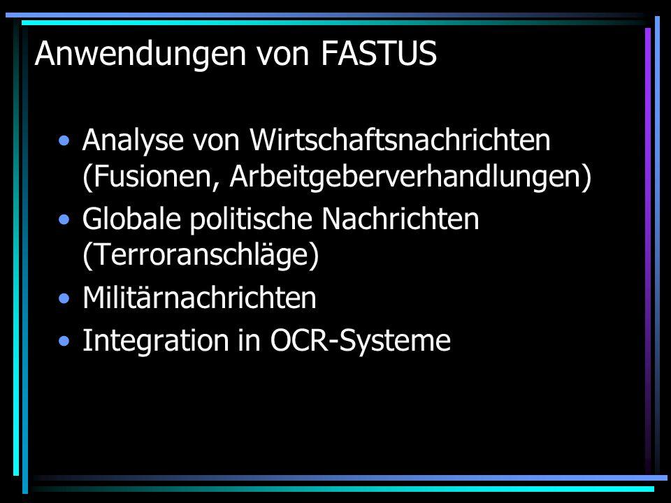 Anwendungen von FASTUS Analyse von Wirtschaftsnachrichten (Fusionen, Arbeitgeberverhandlungen) Globale politische Nachrichten (Terroranschläge) Militärnachrichten Integration in OCR-Systeme