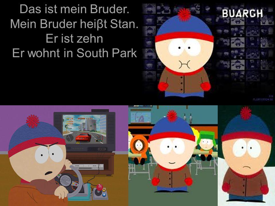 Das ist mein Bruder. Mein Bruder heiβt Kyle. Er ist zehn Er wohnt in South Park