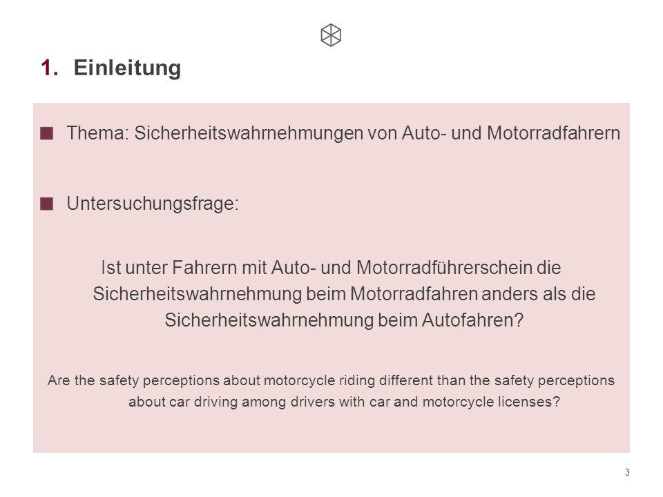 3 1.Einleitung Thema: Sicherheitswahrnehmungen von Auto- und Motorradfahrern Untersuchungsfrage: Ist unter Fahrern mit Auto- und Motorradführerschein