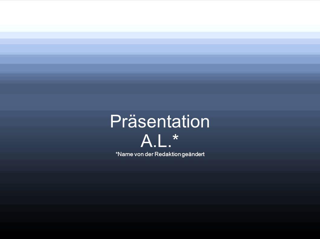 Präsentation A.L.* *Name von der Redaktion geändert