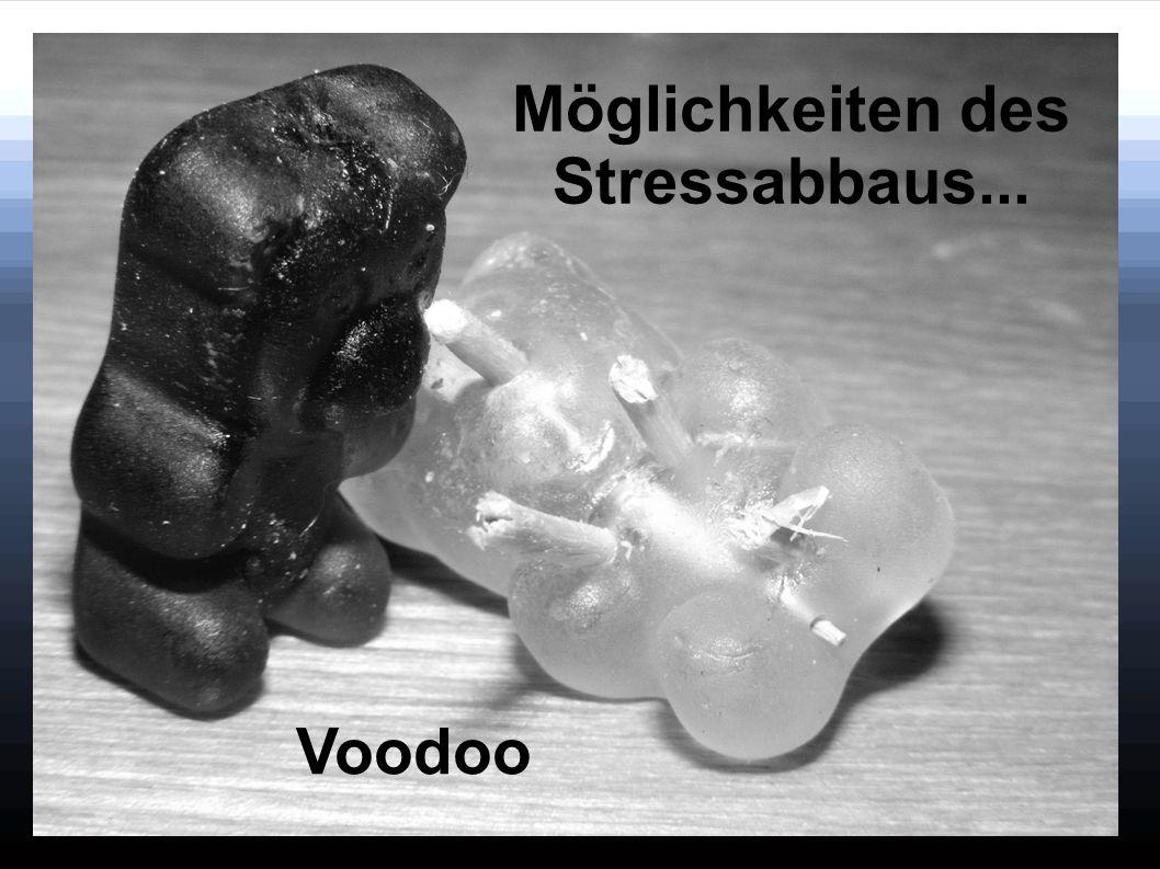 Voodoo Möglichkeiten des Stressabbaus...