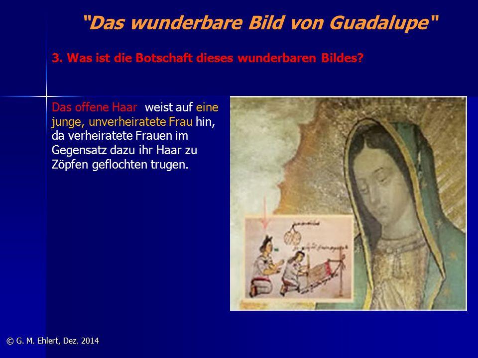 """""""Das wunderbare Bild von Guadalupe"""" © G. M. Ehlert, Dez. 2014 Das offene Haar weist auf eine junge, unverheiratete Frau hin, da verheiratete Frauen im"""
