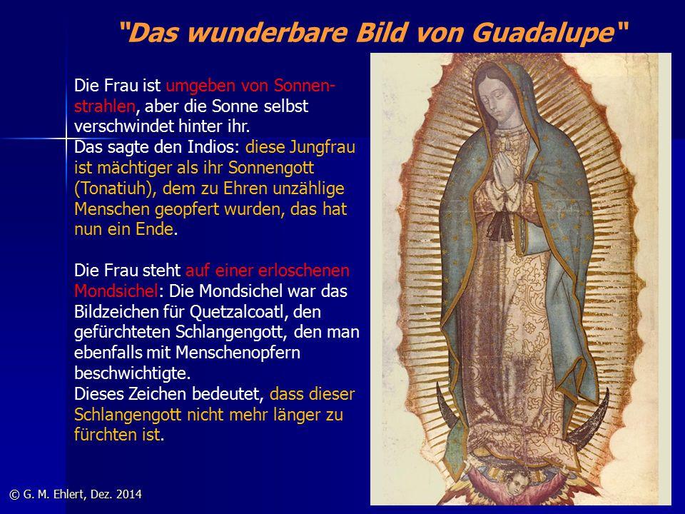 """""""Das wunderbare Bild von Guadalupe"""" © G. M. Ehlert, Dez. 2014 Die Frau ist umgeben von Sonnen- strahlen, aber die Sonne selbst verschwindet hinter ihr"""
