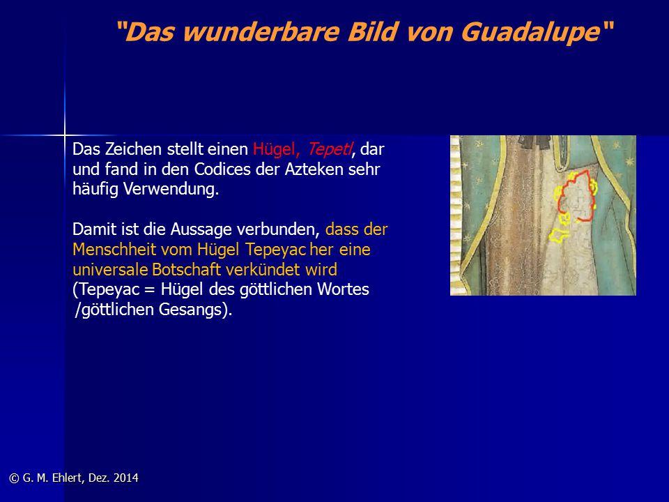 """""""Das wunderbare Bild von Guadalupe"""" © G. M. Ehlert, Dez. 2014 Das Zeichen stellt einen Hügel, Tepetl, dar und fand in den Codices der Azteken sehr häu"""