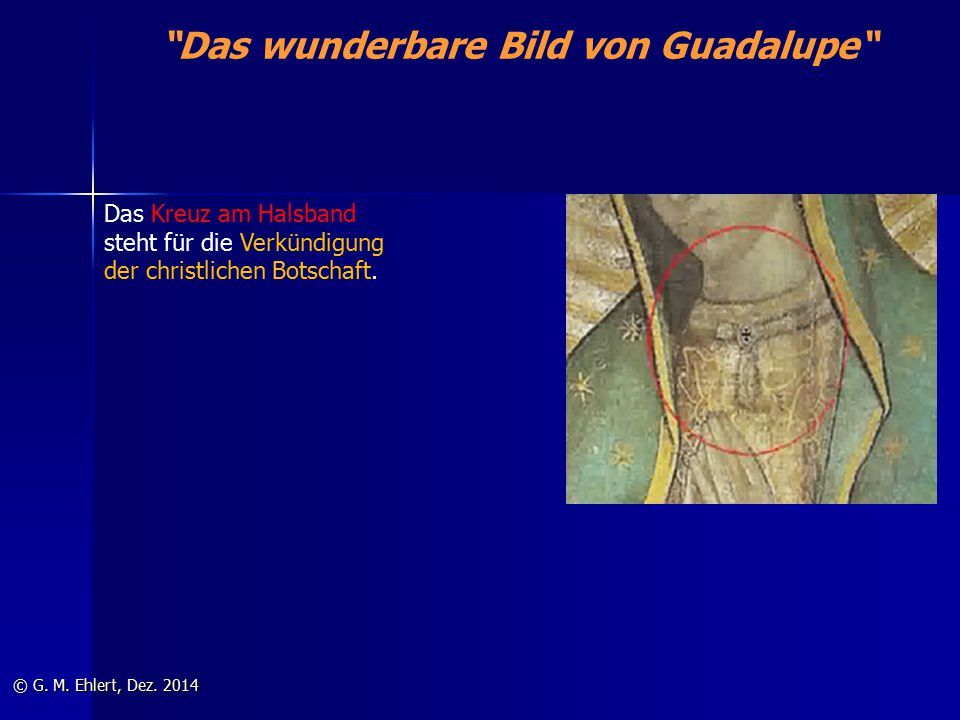 """""""Das wunderbare Bild von Guadalupe"""" © G. M. Ehlert, Dez. 2014 Das Kreuz am Halsband steht für die Verkündigung der christlichen Botschaft."""