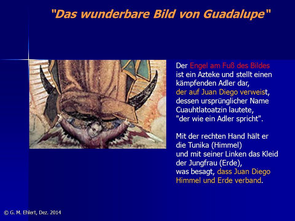 """""""Das wunderbare Bild von Guadalupe"""" © G. M. Ehlert, Dez. 2014 Der Engel am Fuß des Bildes ist ein Azteke und stellt einen kämpfenden Adler dar, der au"""