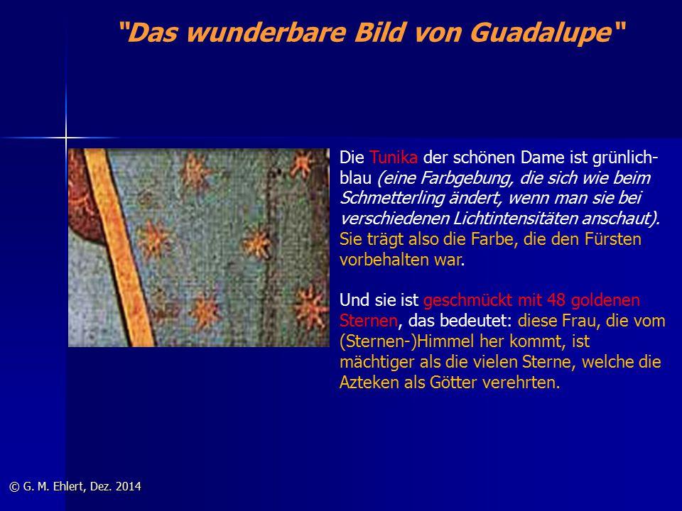 """""""Das wunderbare Bild von Guadalupe"""" © G. M. Ehlert, Dez. 2014 Die Tunika der schönen Dame ist grünlich- blau (eine Farbgebung, die sich wie beim Schme"""