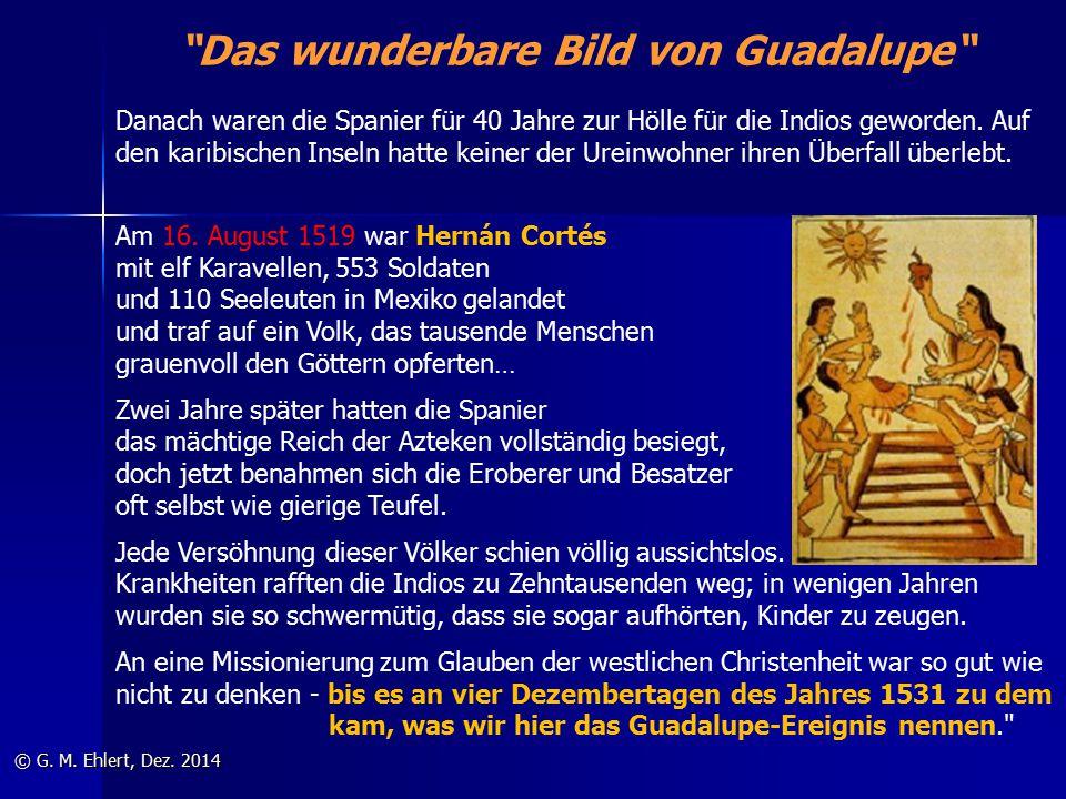 """""""Das wunderbare Bild von Guadalupe"""" Am 16. August 1519 war Hernán Cortés mit elf Karavellen, 553 Soldaten und 110 Seeleuten in Mexiko gelandet und tra"""