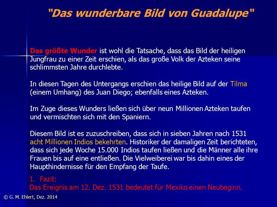 """""""Das wunderbare Bild von Guadalupe"""" © G. M. Ehlert, Dez. 2014 Das größte Wunder ist wohl die Tatsache, dass das Bild der heiligen Jungfrau zu einer Ze"""
