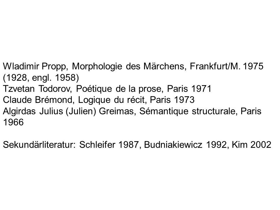 Wladimir Propp, Morphologie des Märchens, Frankfurt/M. 1975 (1928, engl. 1958) Tzvetan Todorov, Poétique de la prose, Paris 1971 Claude Brémond, Logiq