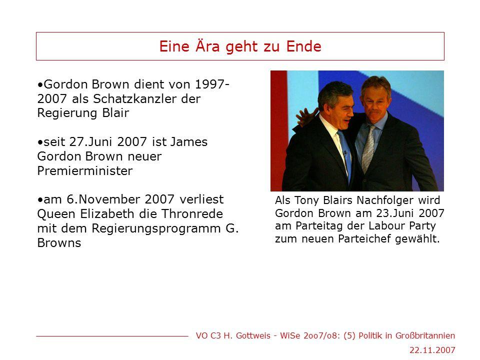 VO C3 H. Gottweis - WiSe 2oo7/o8: (5) Politik in Großbritannien 22.11.2007 Eine Ära geht zu Ende Gordon Brown dient von 1997- 2007 als Schatzkanzler d