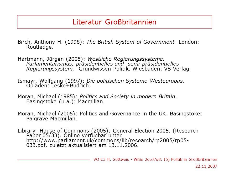 VO C3 H. Gottweis - WiSe 2oo7/o8: (5) Politik in Großbritannien 22.11.2007 Literatur Großbritannien Birch, Anthony H. (1998): The British System of Go