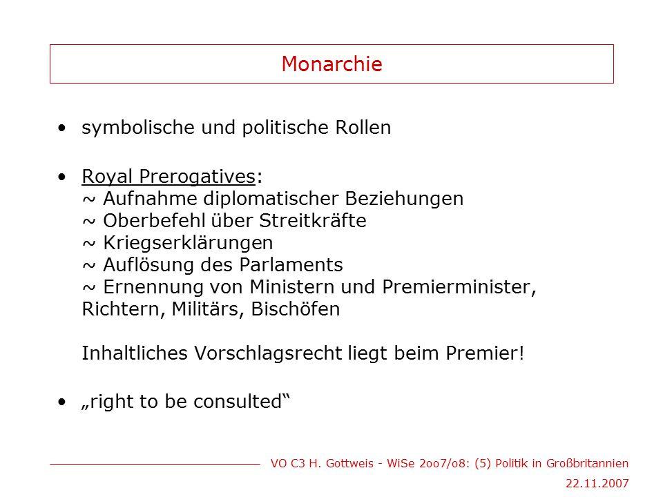 VO C3 H. Gottweis - WiSe 2oo7/o8: (5) Politik in Großbritannien 22.11.2007 Monarchie symbolische und politische Rollen Royal Prerogatives: ~ Aufnahme
