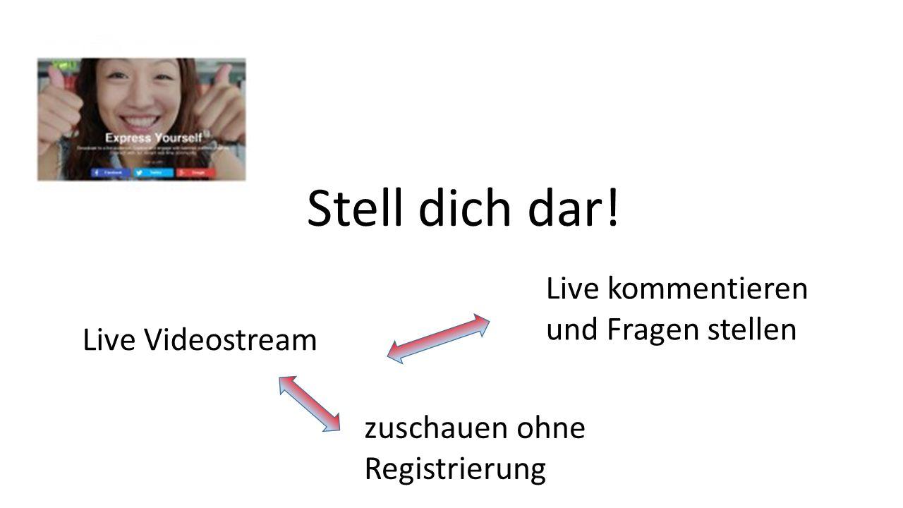 Stell dich dar! Live Videostream Live kommentieren und Fragen stellen zuschauen ohne Registrierung