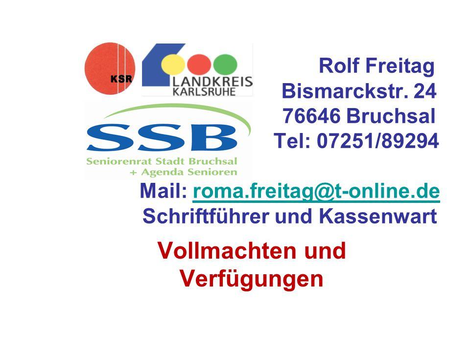 Rolf Freitag Bismarckstr. 24 766 76646 Bruchsal Tel: 07251/89294 Mail: roma.freitag@t-online.de Schriftführer und Kassenwartroma.freitag@t-online.de V