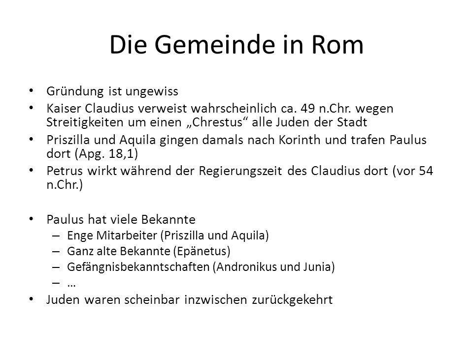 """Die Gemeinde in Rom Gründung ist ungewiss Kaiser Claudius verweist wahrscheinlich ca. 49 n.Chr. wegen Streitigkeiten um einen """"Chrestus"""" alle Juden de"""