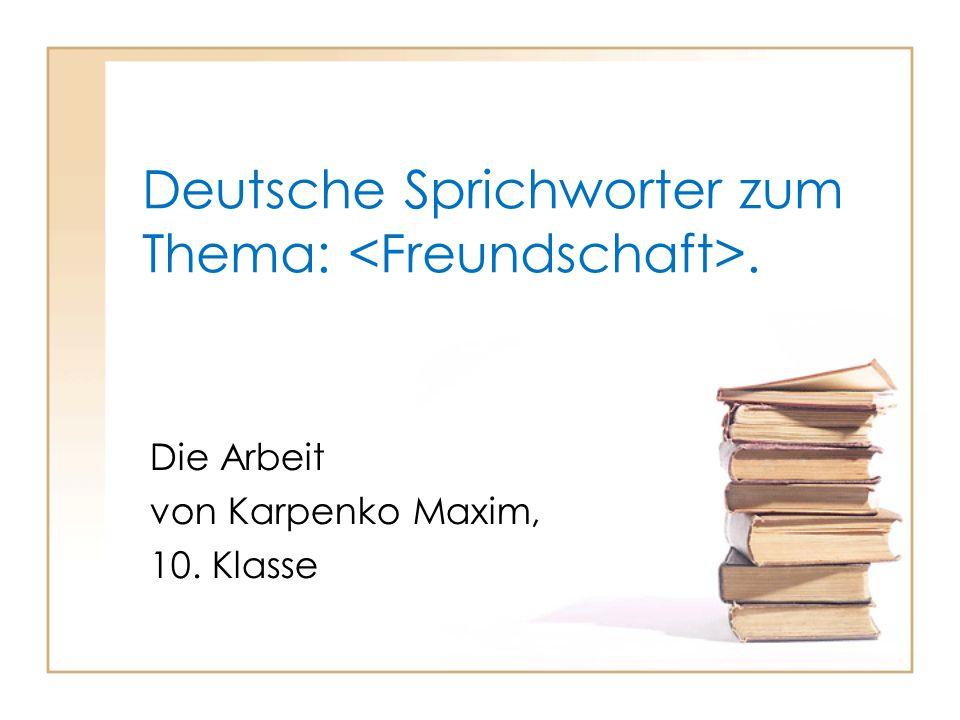 Deutsche Sprichworter zum Thema:. Die Arbeit von Karpenko Maxim, 10. Klasse