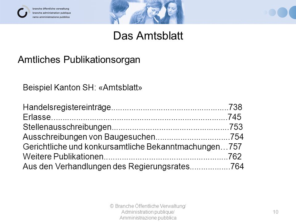 Das Amtsblatt Amtliches Publikationsorgan © Branche Öffentliche Verwaltung/ Administration publique/ Amministrazione pubblica Beispiel Kanton SH: «Amt
