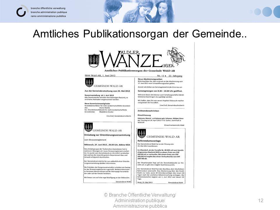 Amtliches Publikationsorgan der Gemeinde.. © Branche Öffentliche Verwaltung/ Administration publique/ Amministrazione pubblica 12