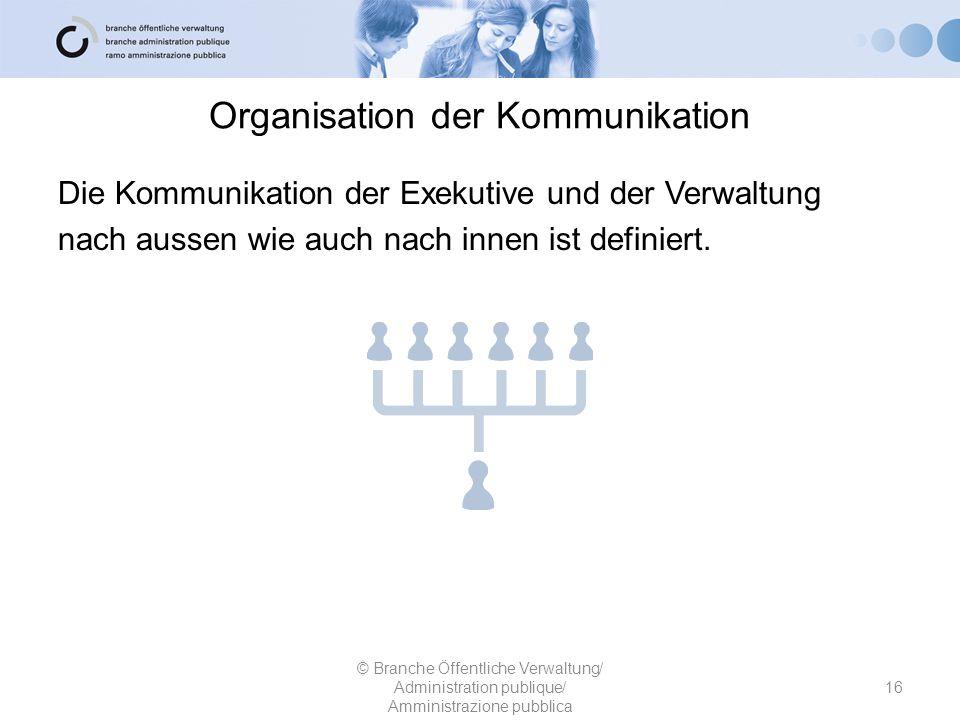 Organisation der Kommunikation Die Kommunikation der Exekutive und der Verwaltung nach aussen wie auch nach innen ist definiert. © Branche Öffentliche