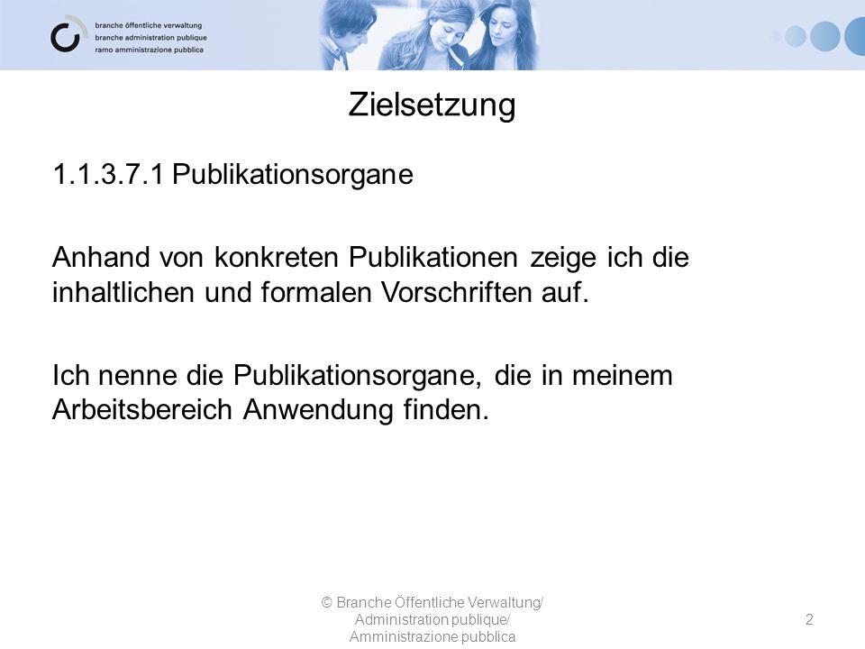 Zielsetzung 1.1.3.7.1 Publikationsorgane Anhand von konkreten Publikationen zeige ich die inhaltlichen und formalen Vorschriften auf. Ich nenne die Pu