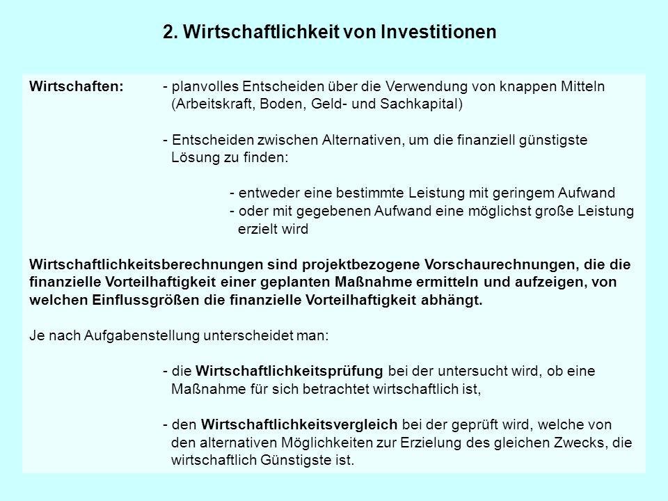 2. Wirtschaftlichkeit von Investitionen Wirtschaften:- planvolles Entscheiden über die Verwendung von knappen Mitteln (Arbeitskraft, Boden, Geld- und