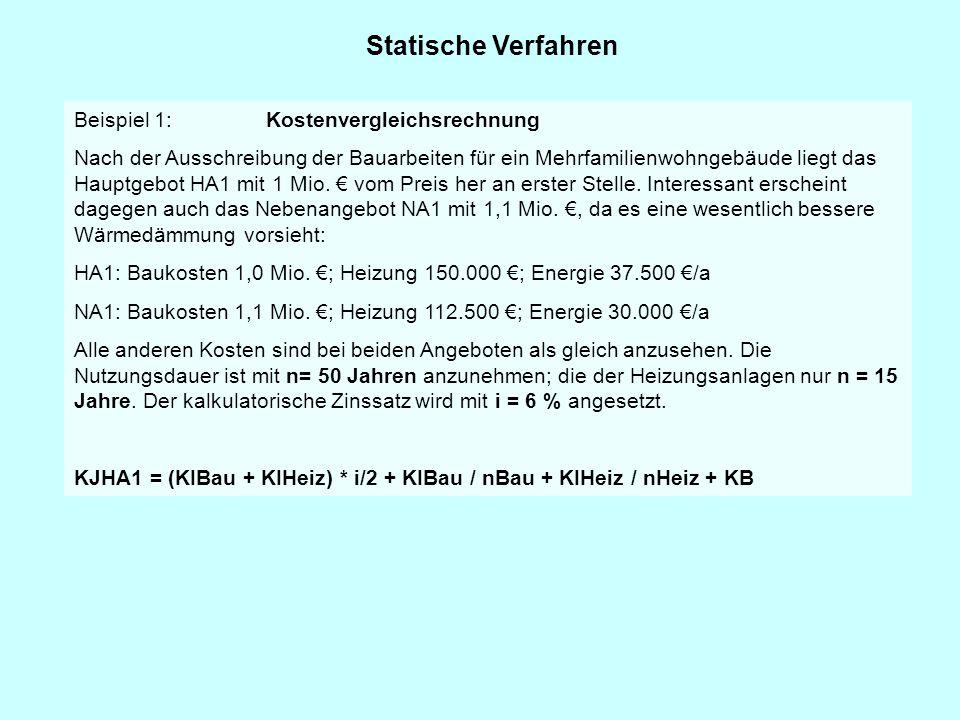 Statische Verfahren Beispiel 1: Kostenvergleichsrechnung Nach der Ausschreibung der Bauarbeiten für ein Mehrfamilienwohngebäude liegt das Hauptgebot H