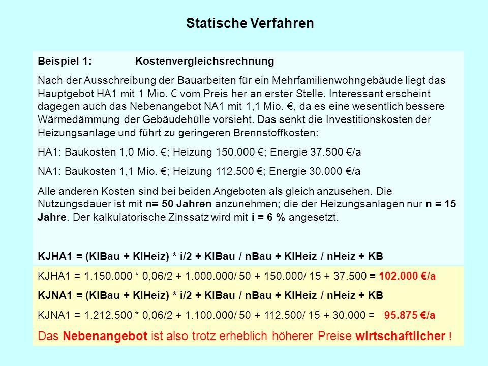 Statische Verfahren KJHA1 = 1.150.000 * 0,06/2 + 1.000.000/ 50 + 150.000/ 15 + 37.500 = 102.000 €/a KJNA1 = (KIBau + KIHeiz) * i/2 + KIBau / nBau + KI