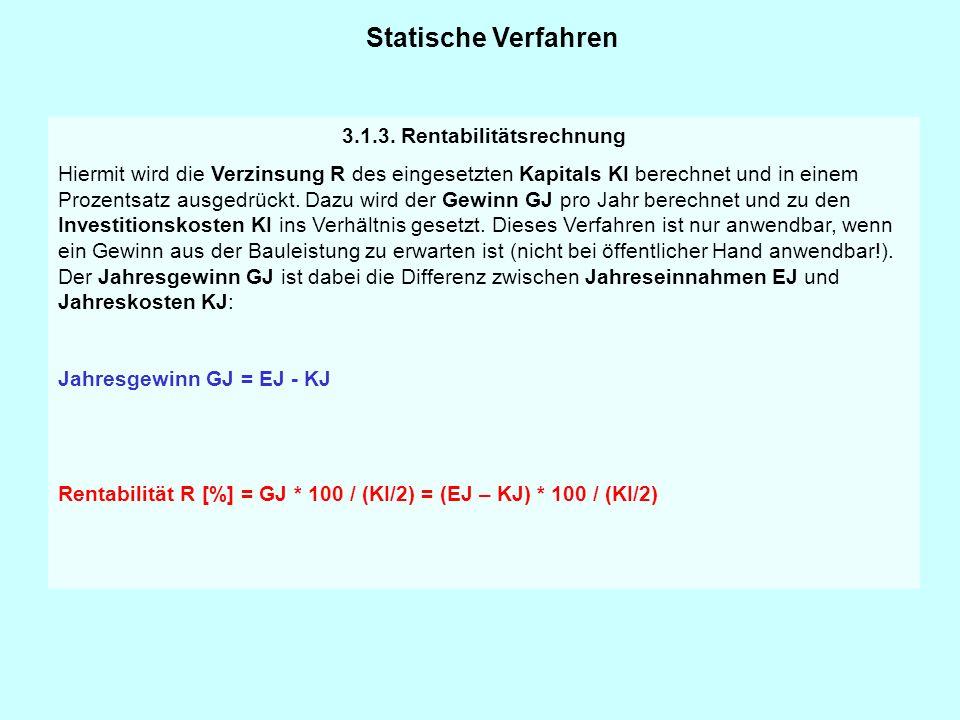 Statische Verfahren 3.1.3. Rentabilitätsrechnung Hiermit wird die Verzinsung R des eingesetzten Kapitals KI berechnet und in einem Prozentsatz ausgedr