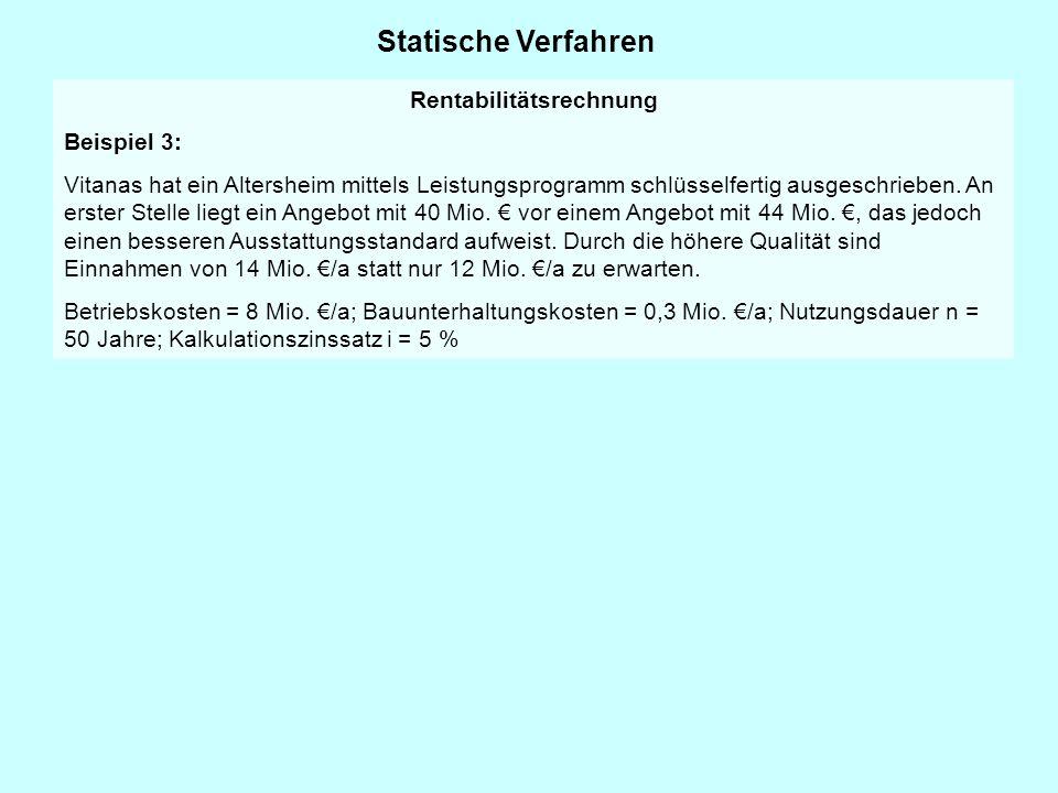 Statische Verfahren Rentabilitätsrechnung Beispiel 3: Vitanas hat ein Altersheim mittels Leistungsprogramm schlüsselfertig ausgeschrieben. An erster S