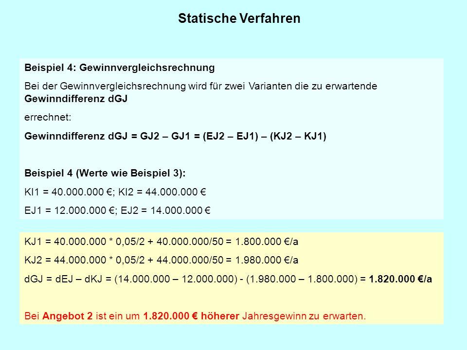 Statische Verfahren Beispiel 4: Gewinnvergleichsrechnung Bei der Gewinnvergleichsrechnung wird für zwei Varianten die zu erwartende Gewinndifferenz dG
