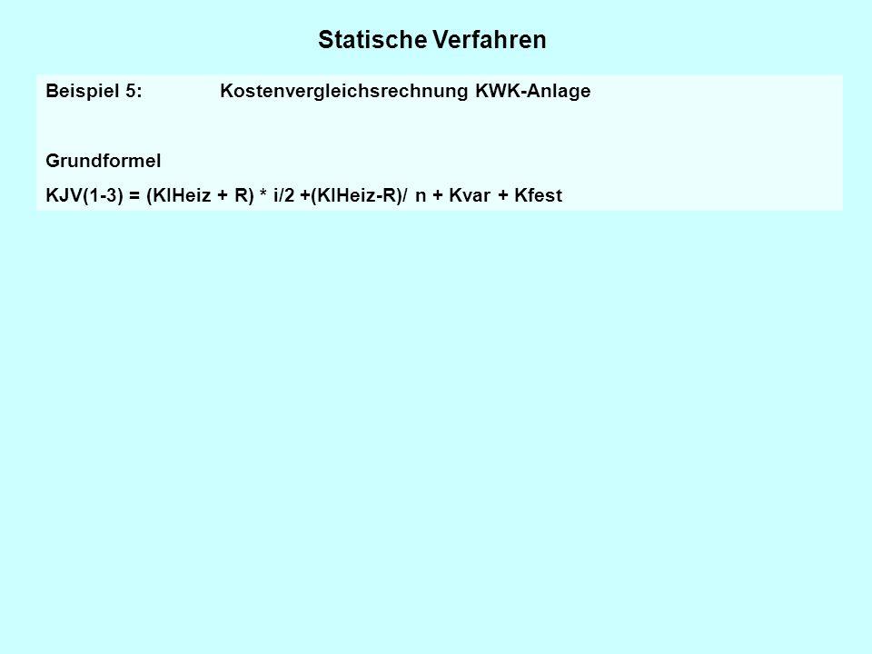 Statische Verfahren Beispiel 5: Kostenvergleichsrechnung KWK-Anlage Grundformel KJV(1-3) = (KIHeiz + R) * i/2 +(KIHeiz-R)/ n + Kvar + Kfest