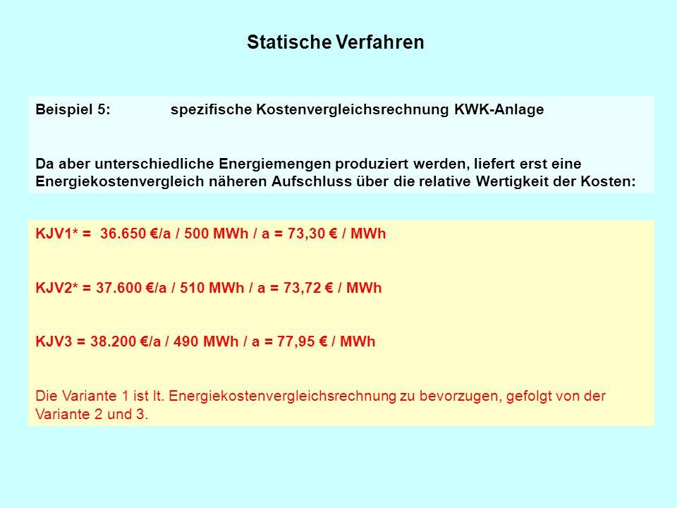 Statische Verfahren Beispiel 5: spezifische Kostenvergleichsrechnung KWK-Anlage Da aber unterschiedliche Energiemengen produziert werden, liefert erst