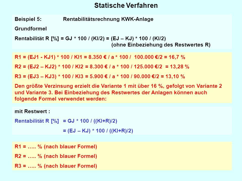 Statische Verfahren R1 = ….. % (nach blauer Formel) R2 = ….. % (nach blauer Formel) R3 = ….. % (nach blauer Formel) Beispiel 5: Rentabilitätsrechnung