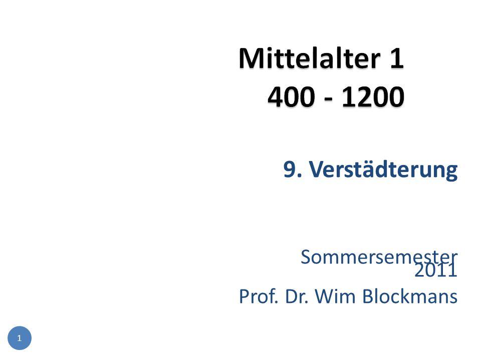 1 9. Verstädterung Sommersemester 2011 Prof. Dr. Wim Blockmans