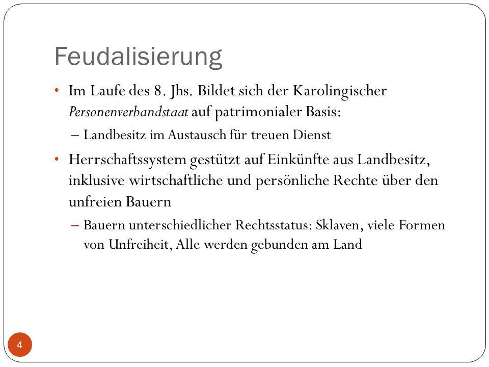Feudalisierung 4 Im Laufe des 8. Jhs. Bildet sich der Karolingischer Personenverbandstaat auf patrimonialer Basis: – Landbesitz im Austausch für treue