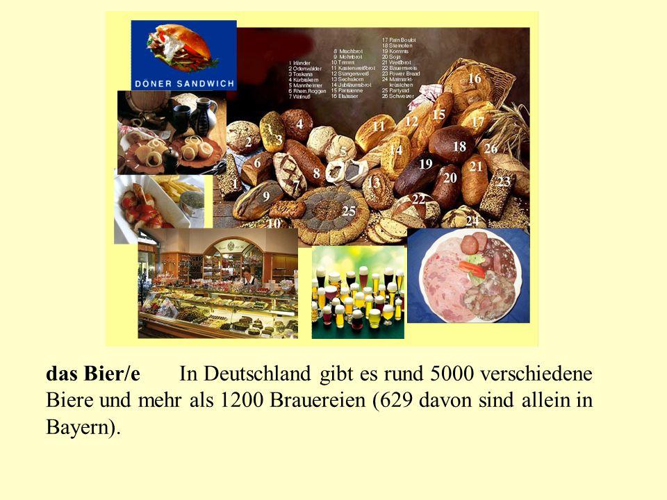 das Bier/eIn Deutschland gibt es rund 5000 verschiedene Biere und mehr als 1200 Brauereien (629 davon sind allein in Bayern).