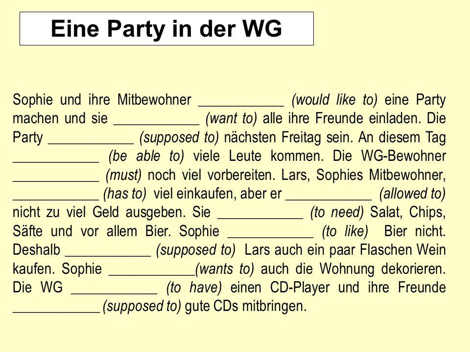 Eine Party in der WG Sophie und ihre Mitbewohner ____________ (would like to) eine Party machen und sie ____________ (want to) alle ihre Freunde einla