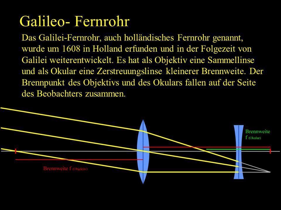 Galileo- Fernrohr Das Galilei-Fernrohr, auch holländisches Fernrohr genannt, wurde um 1608 in Holland erfunden und in der Folgezeit von Galilei weiter