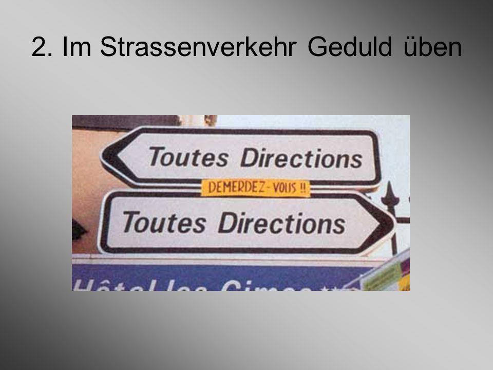 2. Im Strassenverkehr Geduld üben