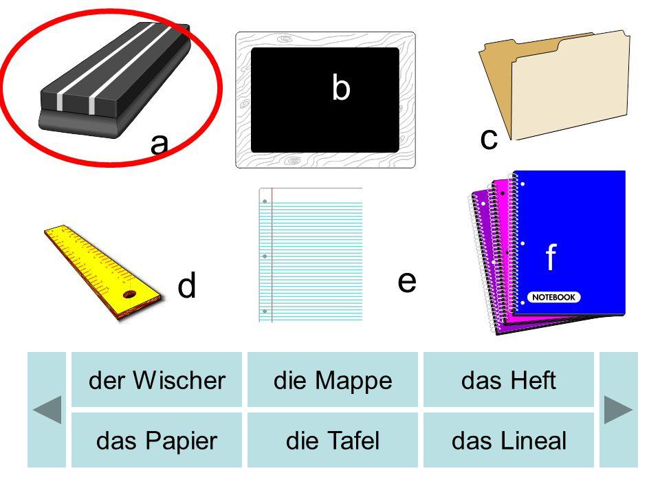 a b c d e f der Wischerdie Mappedas Heft das Papierdie Tafeldas Lineal
