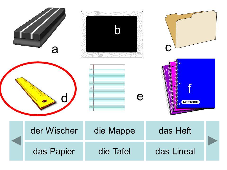 b c d e a f der Wischerdie Mappedas Heft das Papierdie Tafeldas Lineal