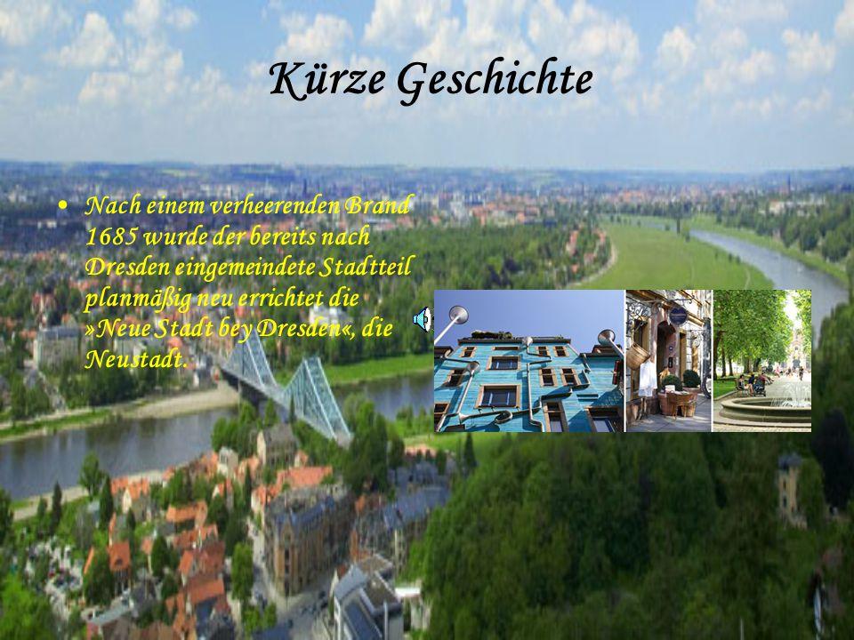 Kürze Geschichte Nach einem verheerenden Brand 1685 wurde der bereits nach Dresden eingemeindete Stadtteil planmäßig neu errichtet die »Neue Stadt bey