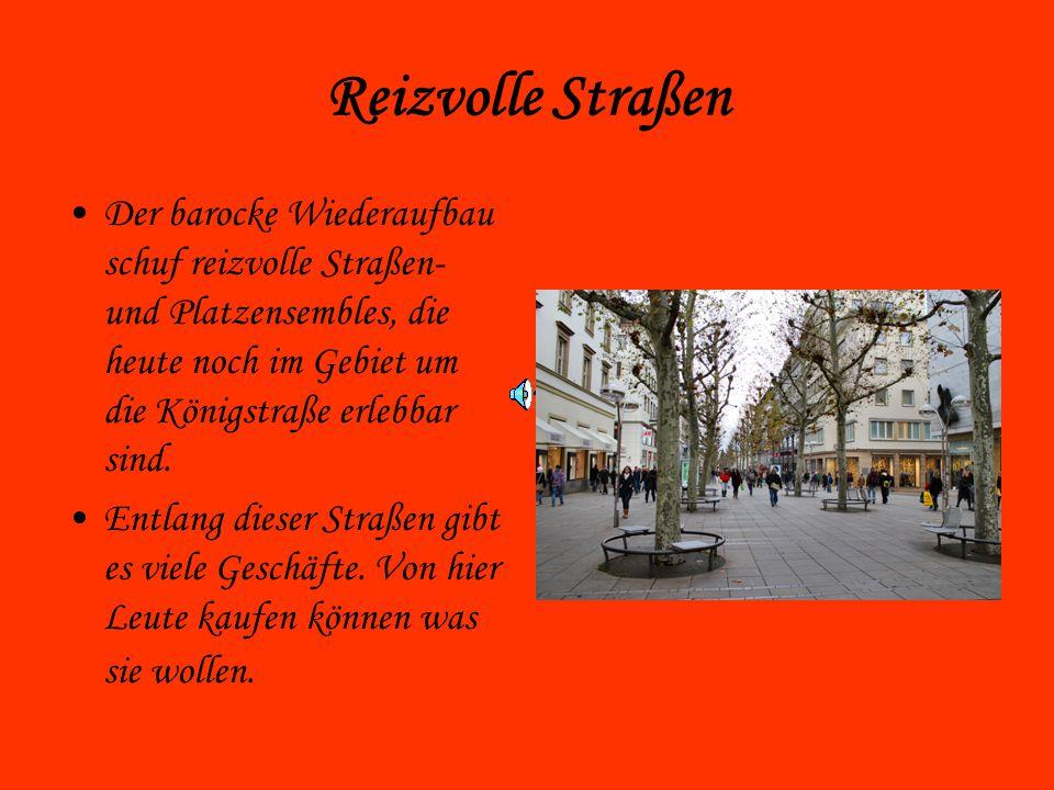 Reizvolle Straßen Der barocke Wiederaufbau schuf reizvolle Straßen- und Platzensembles, die heute noch im Gebiet um die Königstraße erlebbar sind. Ent